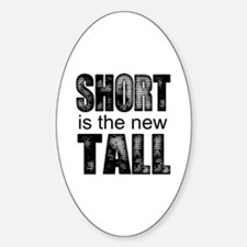 Short is the new Tall Decal