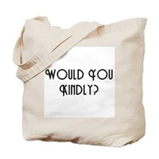 Would You Kindly Tote Bag
