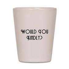 Would You Kindly Shot Glass