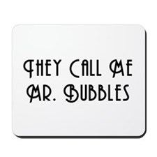 They Call Me Mr. Bubbles Mousepad