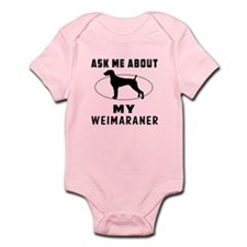 Ask Me About My Weimaraner Infant Bodysuit
