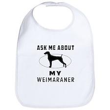 Ask Me About My Weimaraner Bib