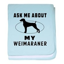 Ask Me About My Weimaraner baby blanket