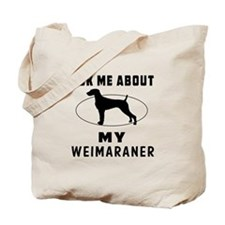 Ask Me About My Weimaraner Tote Bag