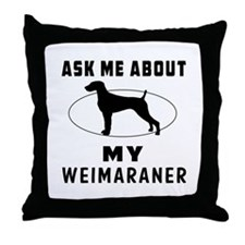 Ask Me About My Weimaraner Throw Pillow