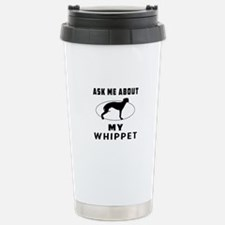 Ask Me About My Whippet Travel Mug