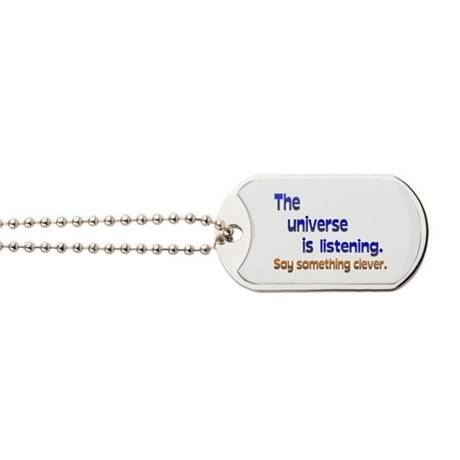 Universe is Listening Be Clever Dog Tags