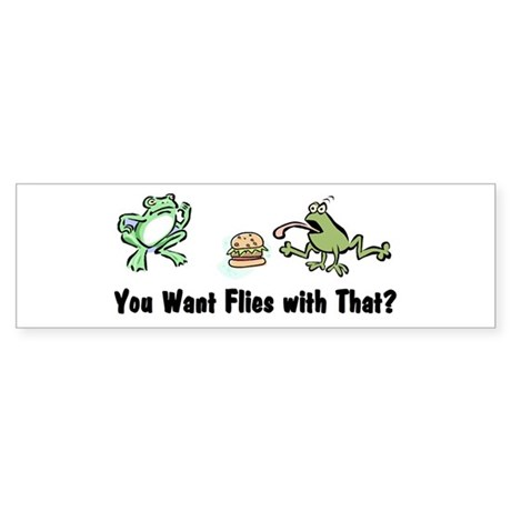 Want Flies With That? Bumper Sticker