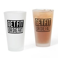 Get Fit Or Die Fat Drinking Glass