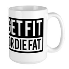 Get Fit Or Die Fat Mugs