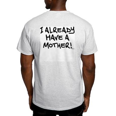 I already have a mother (bk) Ash Grey T-Shirt
