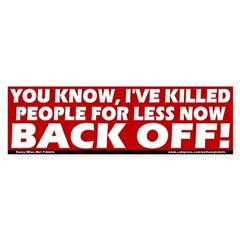 I've killed people for less Bumper Bumper Sticker