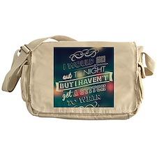 I would go out  ... Messenger Bag