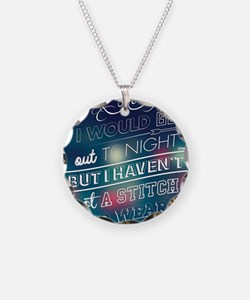 I would go out  ... Necklace