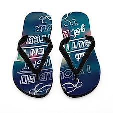 I would go out  ... Flip Flops