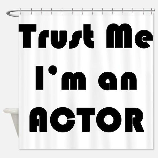 Trust Me Actor Shower Curtain