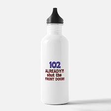 102 already? Shut the front door Water Bottle