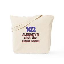 102 already? Shut the front door Tote Bag