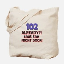 102 already? Shut the front door Tote Bag
