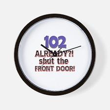 102 already? Shut the front door Wall Clock