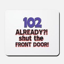 102 already? Shut the front door Mousepad