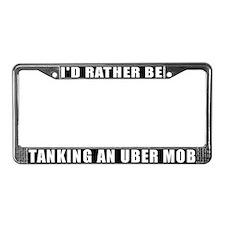 I'd Rather Be Tanking Uber Mob License Plate Frame
