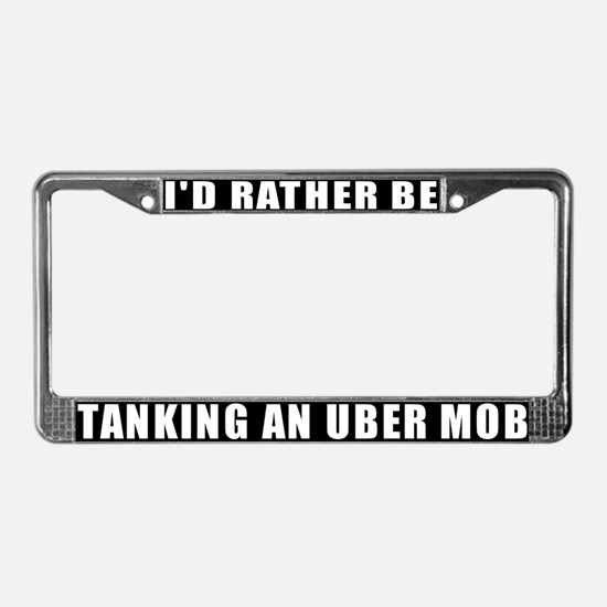 I'd Rather Be Tanking Uber Mob License Plate Frame
