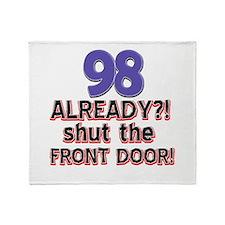 98 already? Shut the front door Throw Blanket