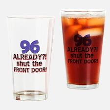 96 already? Shut the front door Drinking Glass