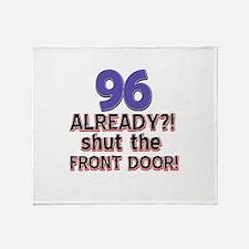 96 already? Shut the front door Throw Blanket