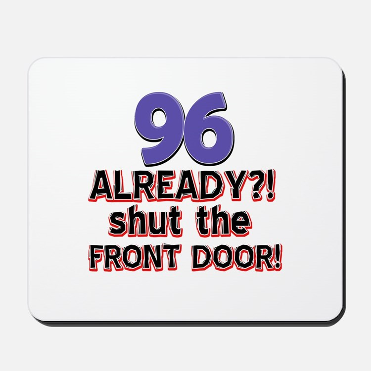 96 already? Shut the front door Mousepad