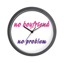 No Boyfriend, No Problem Wall Clock