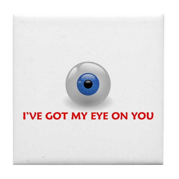 IVE GOT MY EYE ON YOU Tile Coaster By Scott64