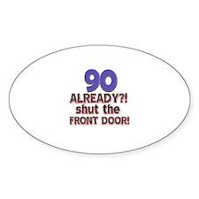 90 already? Shut the front door Decal