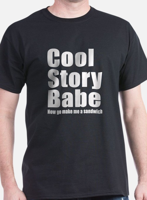 Cool Story Babe Now go make me a sandwich T-Shirt