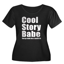 Cool Story Babe Now go make me a sandwich Plus Siz