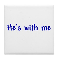 He's With Me Tile Coaster