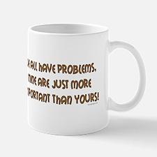 We all have problems.. Mug