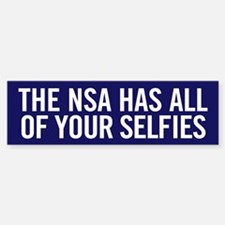 NSA Has Your Selfies Bumper Bumper Bumper Sticker