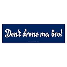 Dont Drone Me Bro Bumper Bumper Sticker