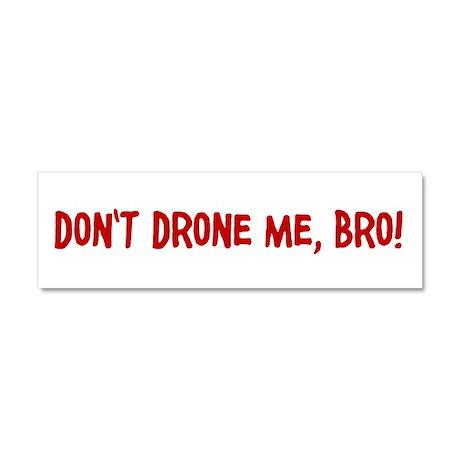 Dont Drone Me, Bro! Car Magnet 10 x 3