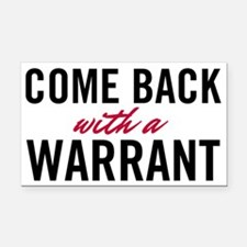 Come Back With A Warrant Rectangle Car Magnet