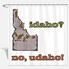 Idaho? No, Udaho! Shower Curtain