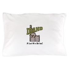 Idaho - Funny Saying Pillow Case