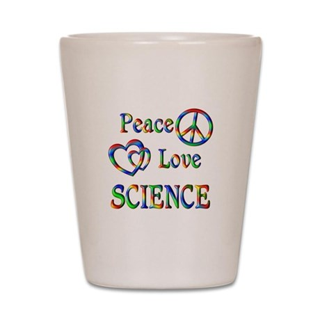 Peace Love SCIENCE Shot Glass