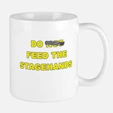 Do Not Feed The Stagehands Mugs