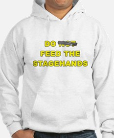 Do Not Feed The Stagehands Hoodie