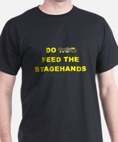 Do Not Feed The Stagehands T-Shirt