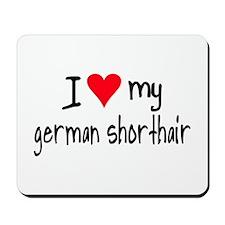 I LOVE MY German Shorthair Mousepad