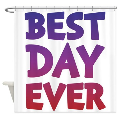 Best Day Ever Shower Curtain By MightyShirts